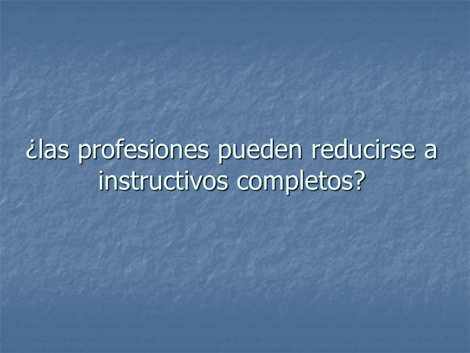 ¿las profesiones pueden reducirse a instructivos completos