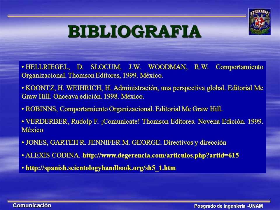 BIBLIOGRAFIA HELLRIEGEL, D. SLOCUM, J.W. WOODMAN, R.W. Comportamiento Organizacional. Thomson Editores, 1999. México.