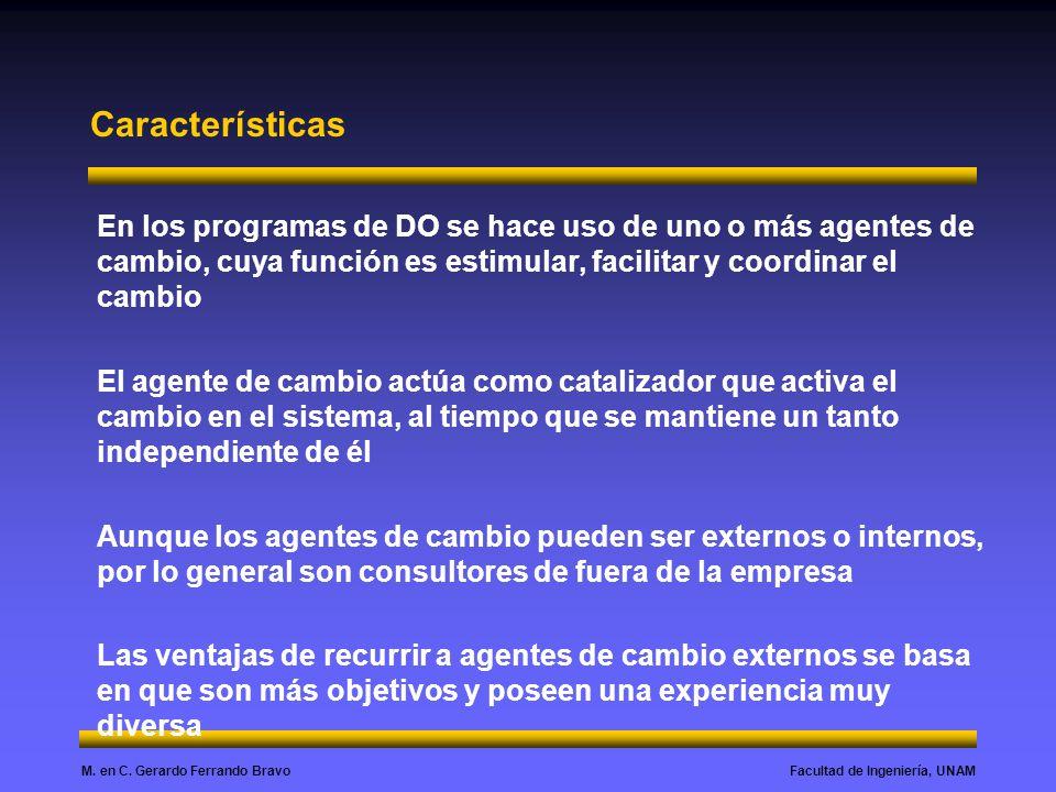 Características En los programas de DO se hace uso de uno o más agentes de cambio, cuya función es estimular, facilitar y coordinar el cambio.