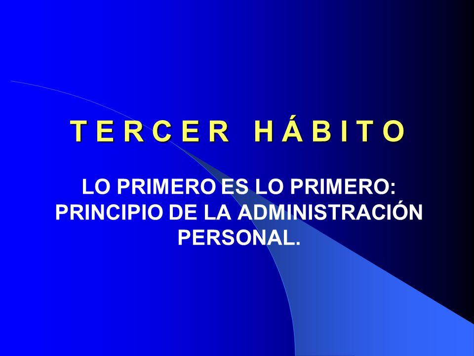 LO PRIMERO ES LO PRIMERO: PRINCIPIO DE LA ADMINISTRACIÓN PERSONAL.