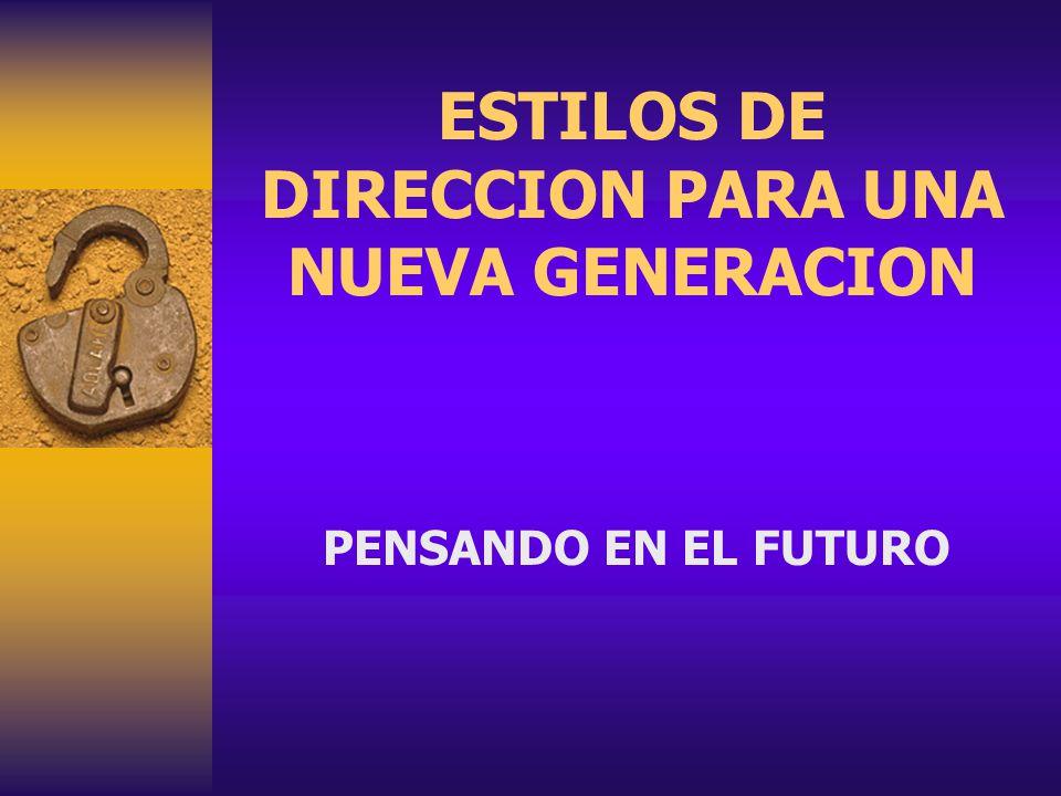 ESTILOS DE DIRECCION PARA UNA NUEVA GENERACION