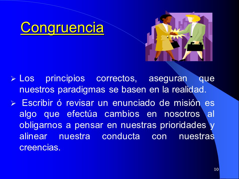 Congruencia Los principios correctos, aseguran que nuestros paradigmas se basen en la realidad.