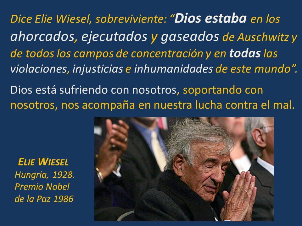 Dice Elie Wiesel, sobreviviente: Dios estaba en los ahorcados, ejecutados y gaseados de Auschwitz y de todos los campos de concentración y en todas las violaciones, injusticias e inhumanidades de este mundo .