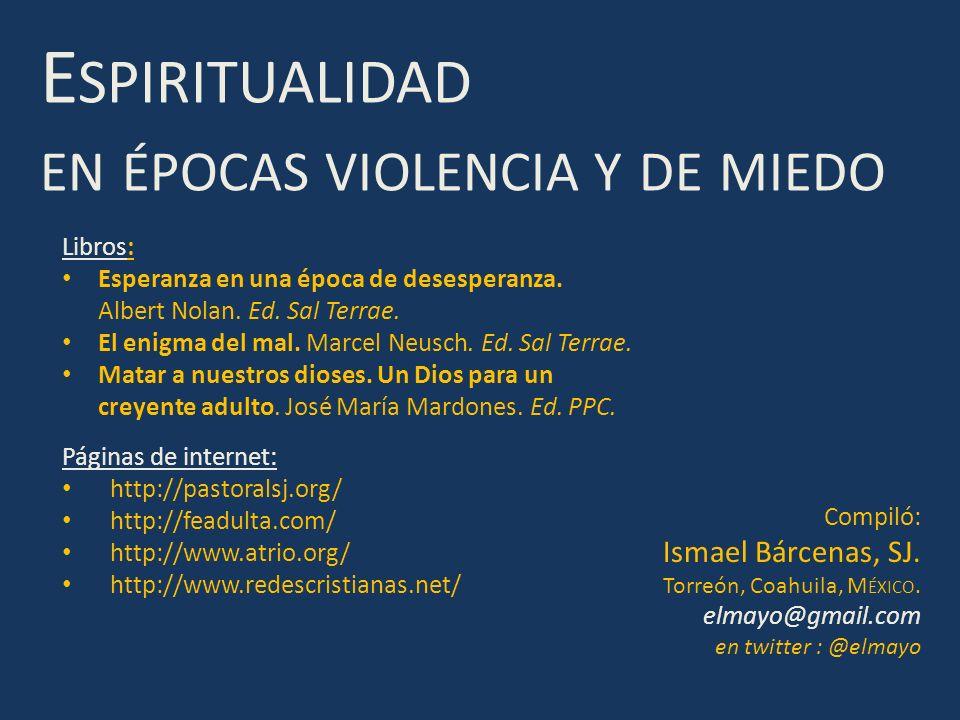 Espiritualidad en épocas violencia y de miedo Ismael Bárcenas, SJ.