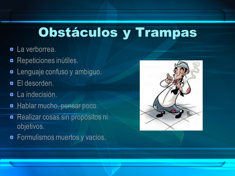 Obstáculos y Trampas La verborrea. Repeticiones inútiles.