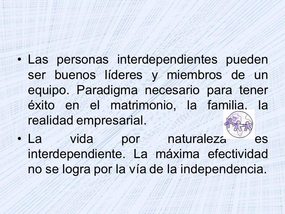 Las personas interdependientes pueden ser buenos líderes y miembros de un equipo. Paradigma necesario para tener éxito en el matrimonio, la familia, la realidad empresarial.