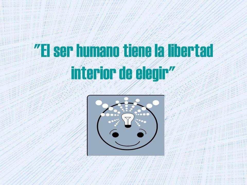 El ser humano tiene la libertad interior de elegir