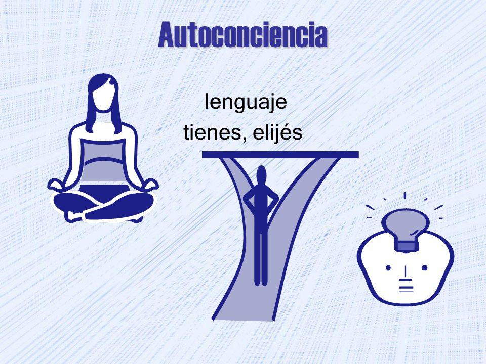 Autoconciencia lenguaje tienes, elijés
