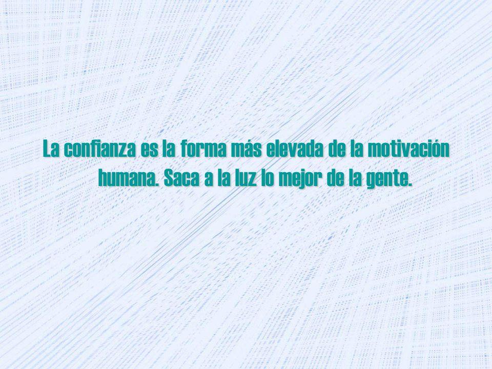 La confianza es la forma más elevada de la motivación humana