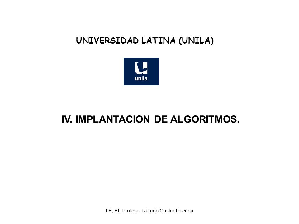 UNIVERSIDAD LATINA (UNILA) IV. IMPLANTACION DE ALGORITMOS.