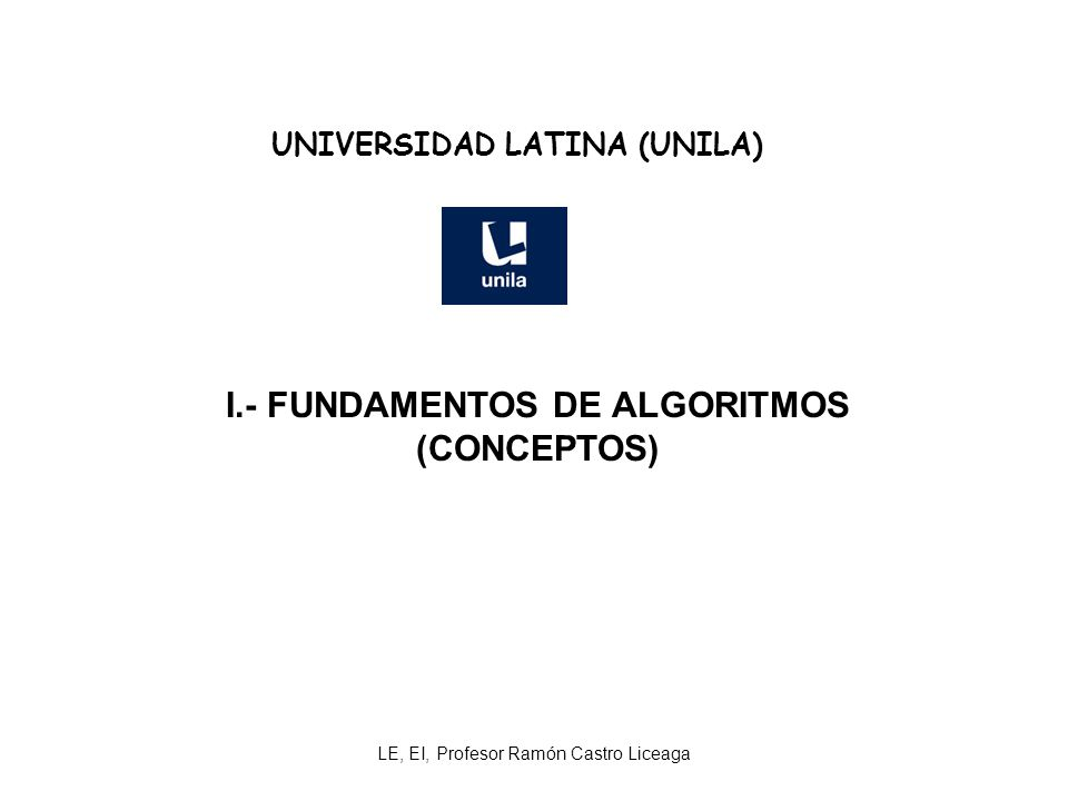 UNIVERSIDAD LATINA (UNILA) I.- FUNDAMENTOS DE ALGORITMOS