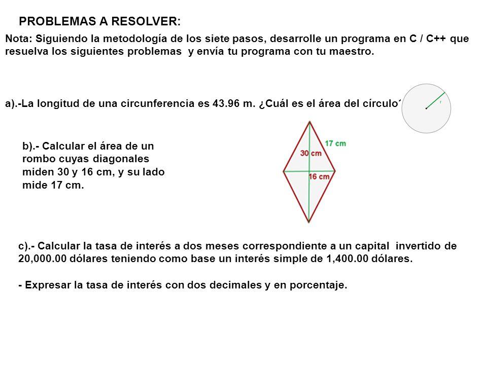 PROBLEMAS A RESOLVER: Nota: Siguiendo la metodología de los siete pasos, desarrolle un programa en C / C++ que.