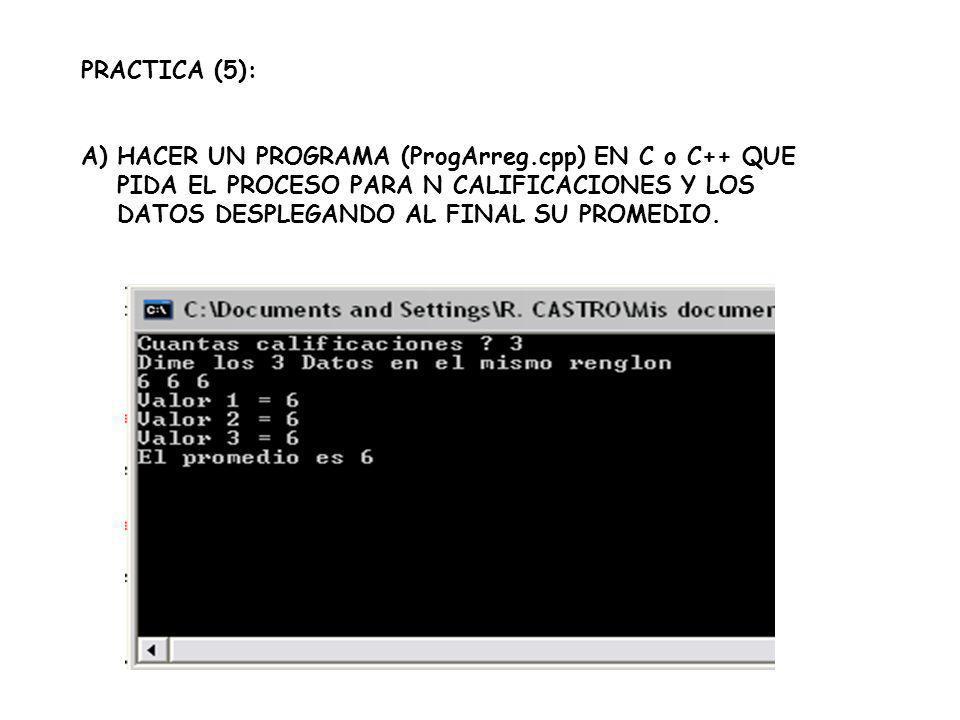 PRACTICA (5): HACER UN PROGRAMA (ProgArreg.cpp) EN C o C++ QUE PIDA EL PROCESO PARA N CALIFICACIONES Y LOS DATOS DESPLEGANDO AL FINAL SU PROMEDIO.