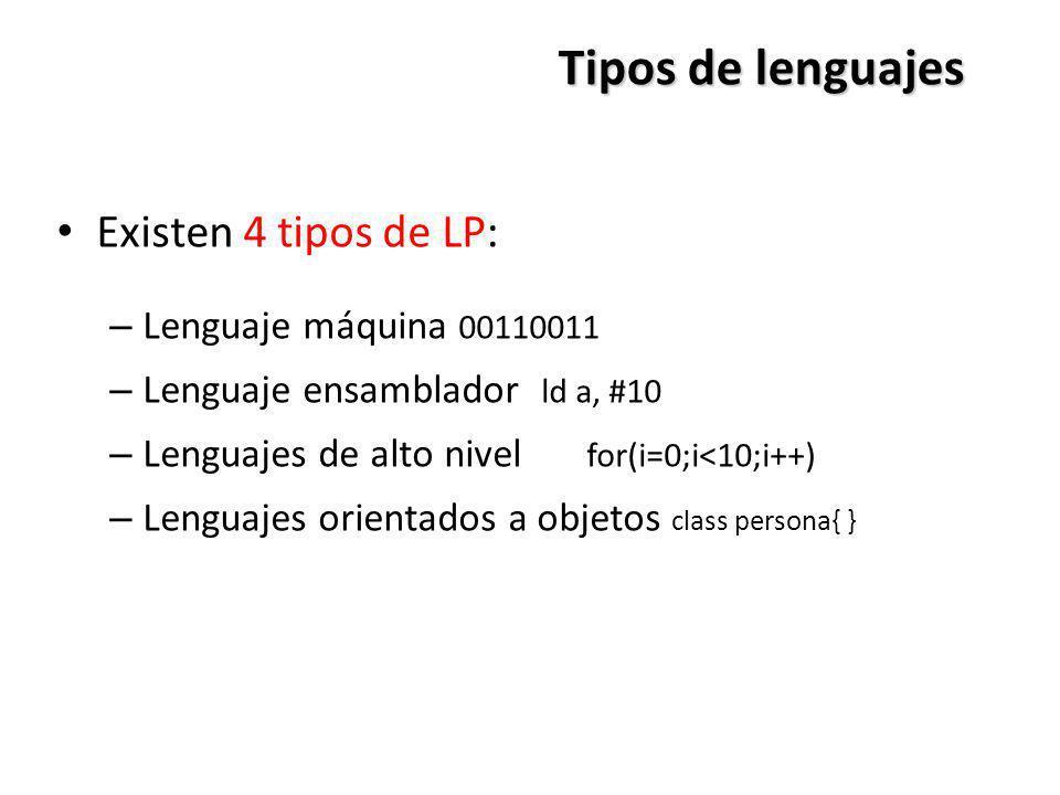Tipos de lenguajes Existen 4 tipos de LP: Lenguaje máquina 00110011