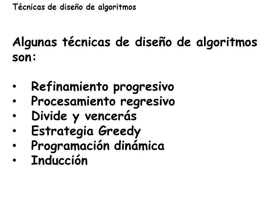 Algunas técnicas de diseño de algoritmos son: