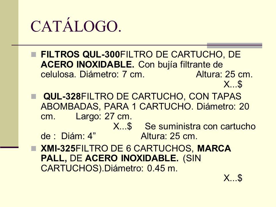 CATÁLOGO. FILTROS QUL-300FILTRO DE CARTUCHO, DE ACERO INOXIDABLE. Con bujía filtrante de celulosa. Diámetro: 7 cm. Altura: 25 cm. X...$