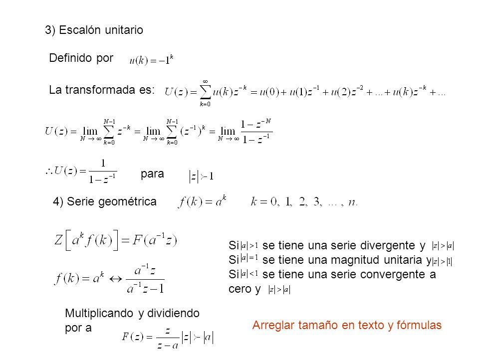 3) Escalón unitario Definido por. La transformada es: para. 4) Serie geométrica. Si se tiene una serie divergente y.