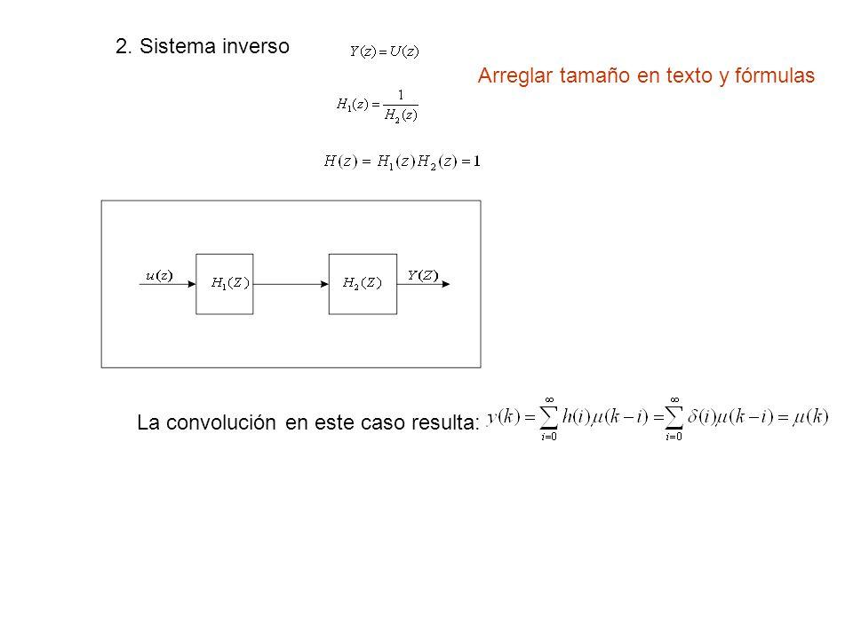 2. Sistema inverso Arreglar tamaño en texto y fórmulas La convolución en este caso resulta: