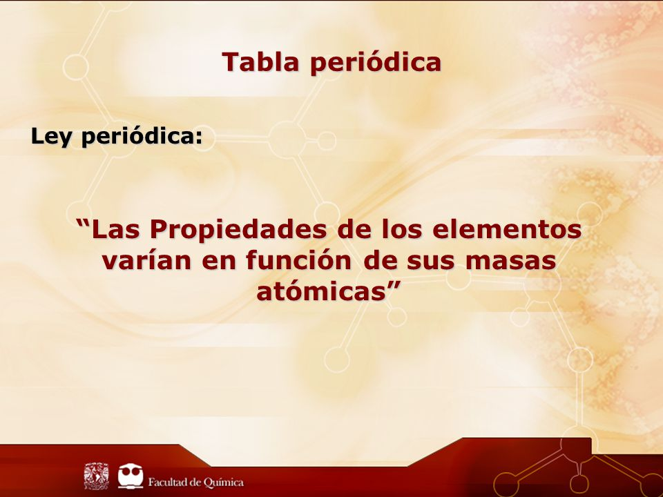 Tabla periódica Ley periódica: Las Propiedades de los elementos varían en función de sus masas atómicas