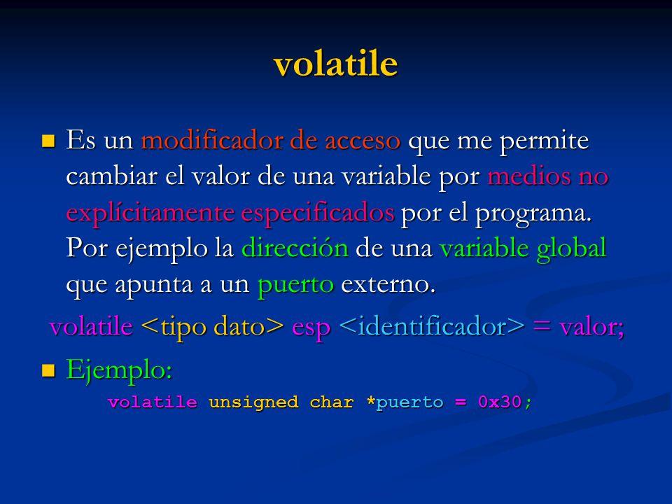 volatile <tipo dato> esp <identificador> = valor;