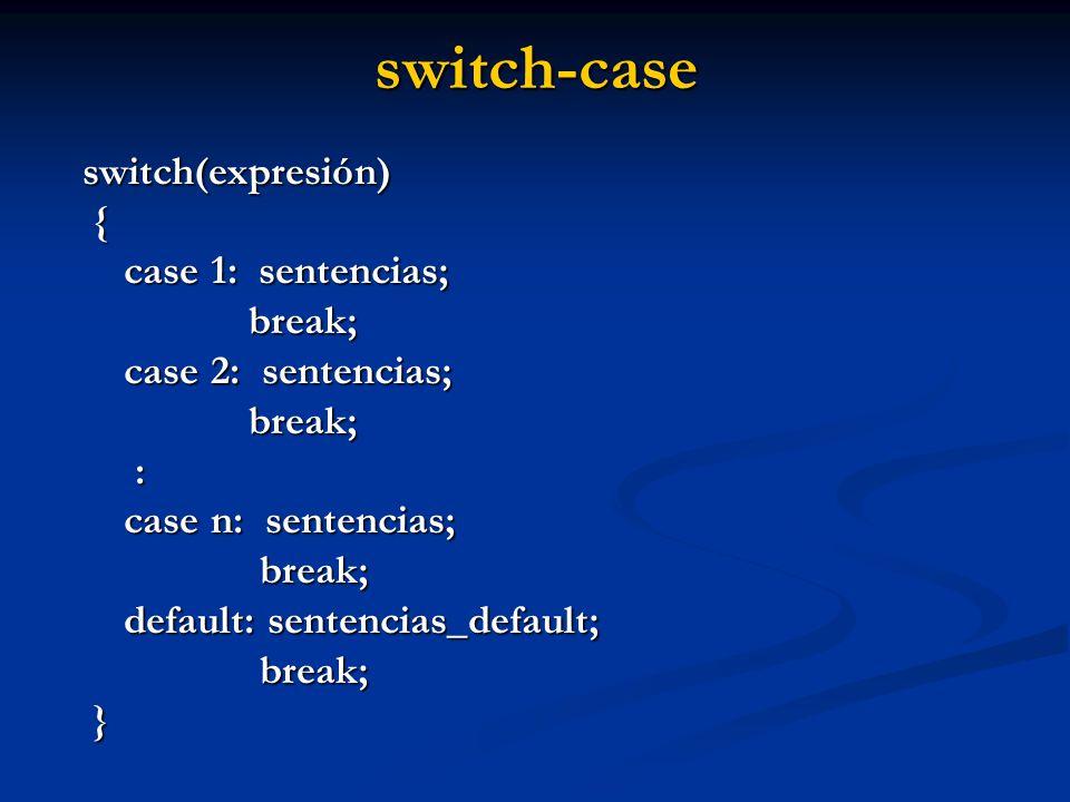 switch-case switch(expresión) { case 1: sentencias; break;