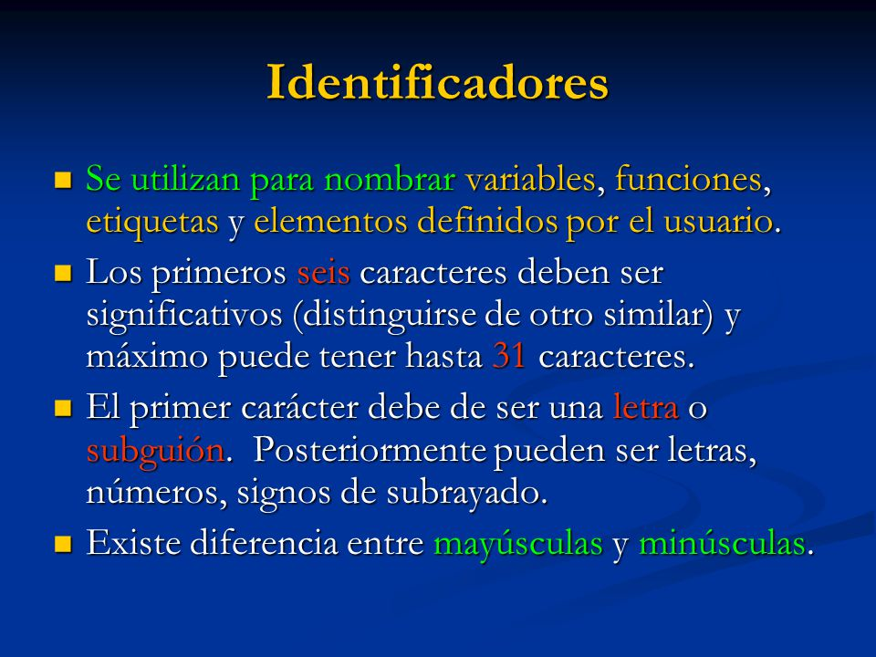 Identificadores Se utilizan para nombrar variables, funciones, etiquetas y elementos definidos por el usuario.