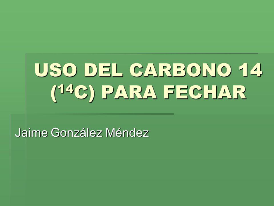 USO DEL CARBONO 14 (14C) PARA FECHAR