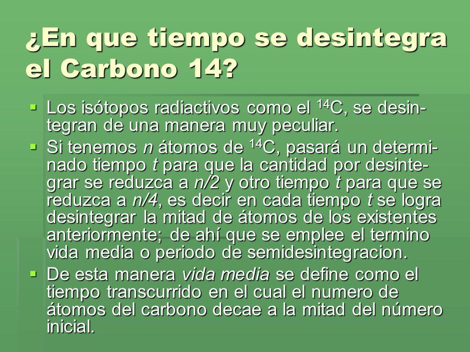 ¿En que tiempo se desintegra el Carbono 14