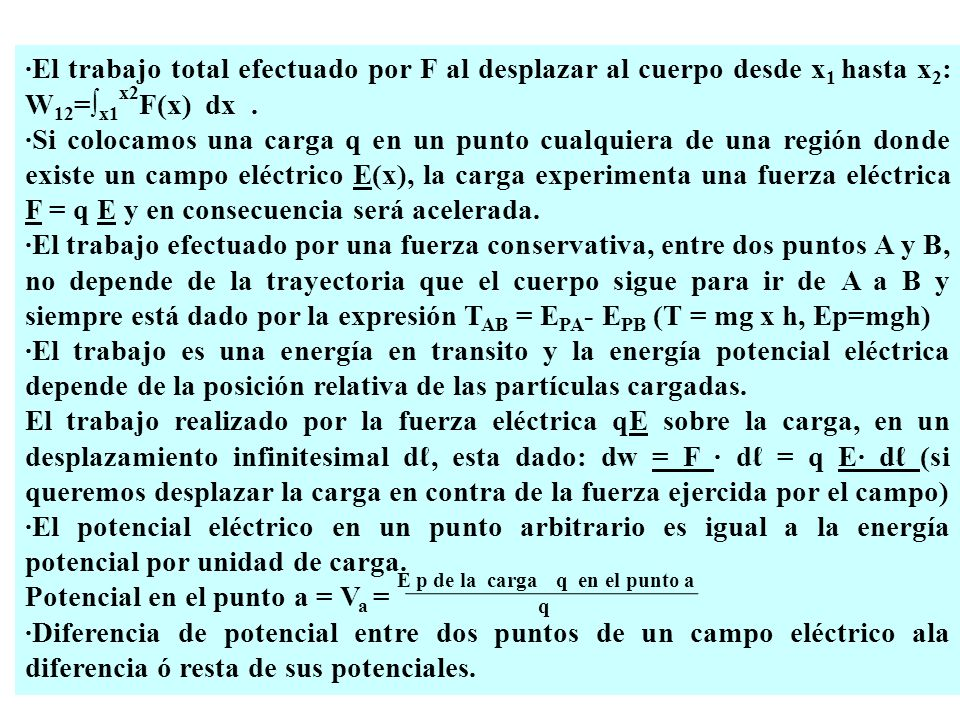 ·El trabajo total efectuado por F al desplazar al cuerpo desde x1 hasta x2: W12=∫x1x2F(x) dx .