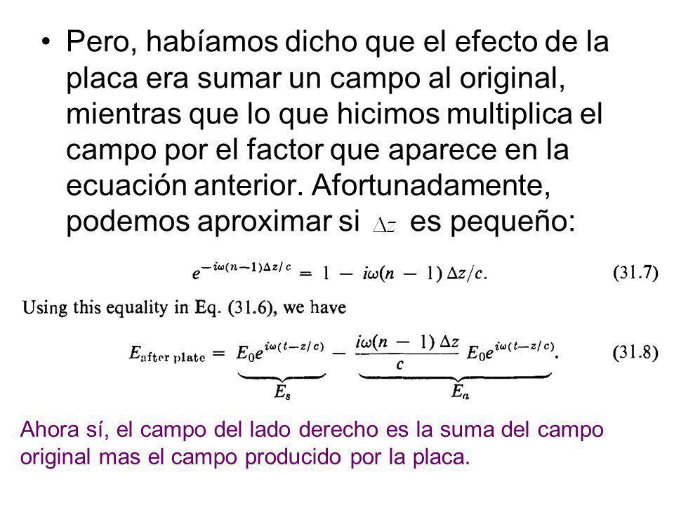 Pero, habíamos dicho que el efecto de la placa era sumar un campo al original, mientras que lo que hicimos multiplica el campo por el factor que aparece en la ecuación anterior. Afortunadamente, podemos aproximar si es pequeño: