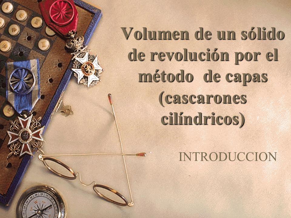 Volumen de un sólido de revolución por el método de capas (cascarones cilíndricos)