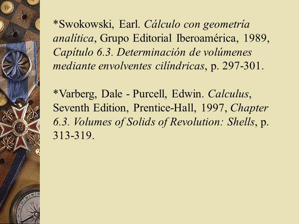 *Swokowski, Earl. Cálculo con geometría analítica, Grupo Editorial Iberoamérica, 1989, Capítulo 6.3. Determinación de volúmenes mediante envolventes cilíndricas, p. 297-301.