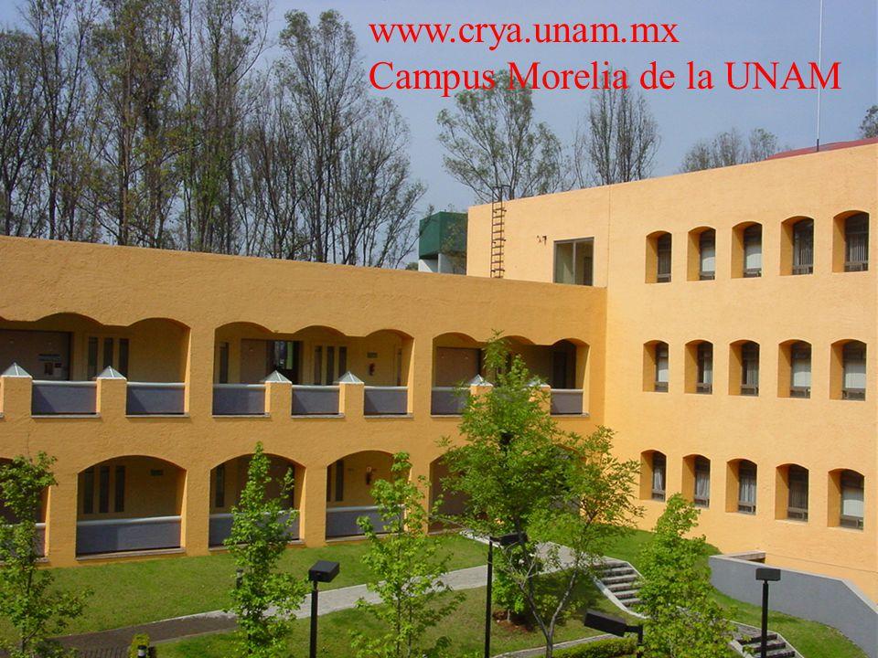 www.crya.unam.mx Campus Morelia de la UNAM