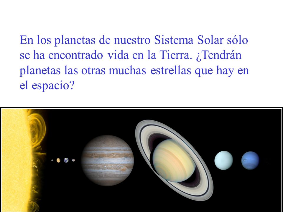 En los planetas de nuestro Sistema Solar sólo se ha encontrado vida en la Tierra.