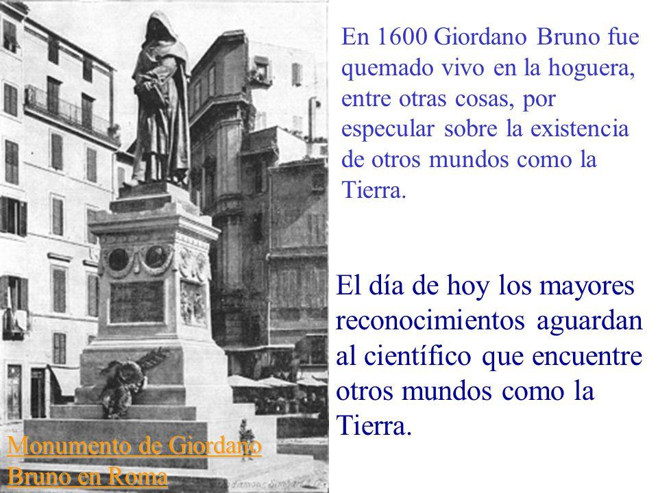 En 1600 Giordano Bruno fue quemado vivo en la hoguera, entre otras cosas, por especular sobre la existencia de otros mundos como la Tierra.