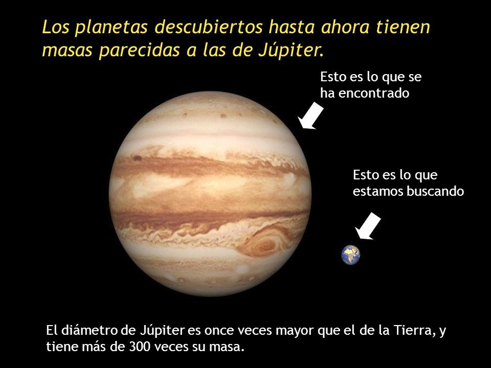 Los planetas descubiertos hasta ahora tienen masas parecidas a las de Júpiter.