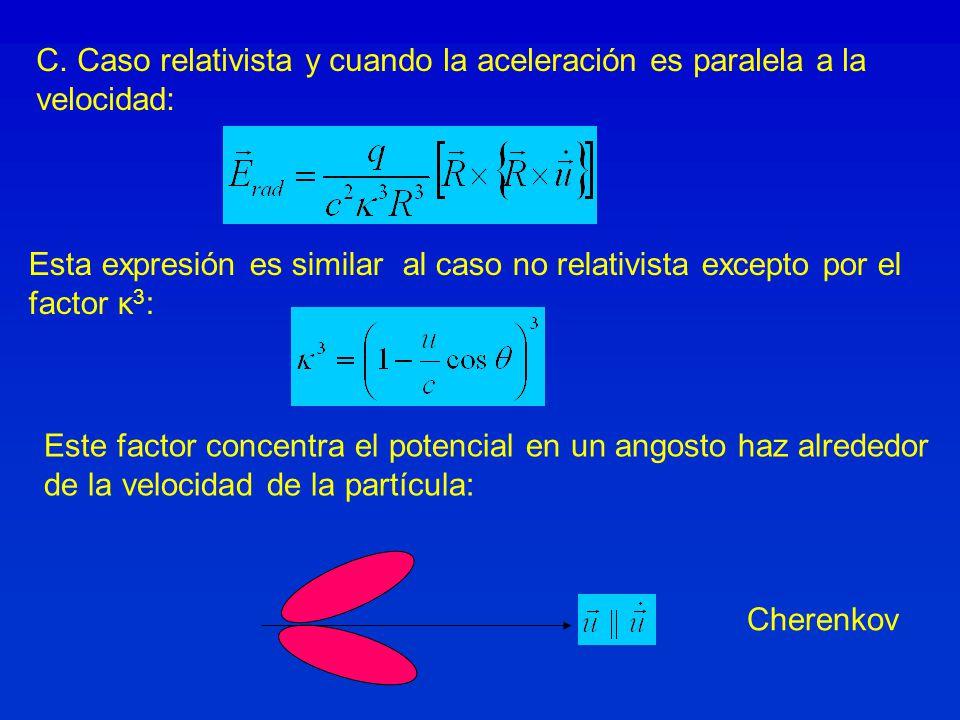 C. Caso relativista y cuando la aceleración es paralela a la