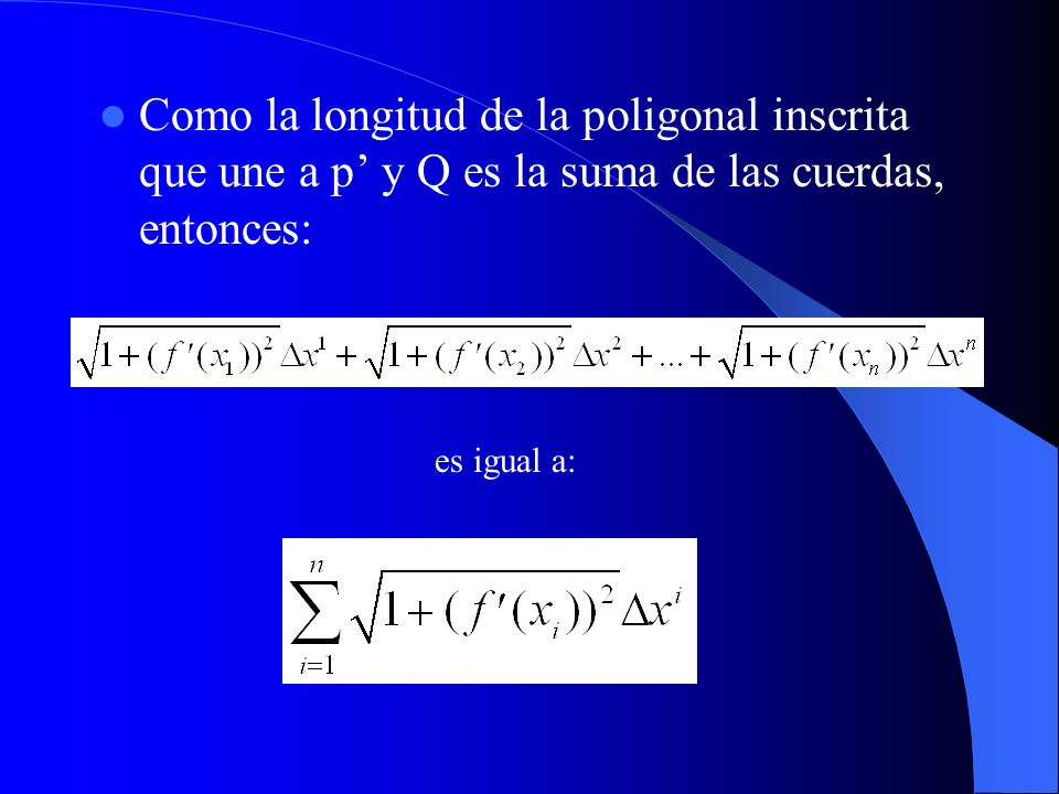 Como la longitud de la poligonal inscrita que une a p' y Q es la suma de las cuerdas, entonces:
