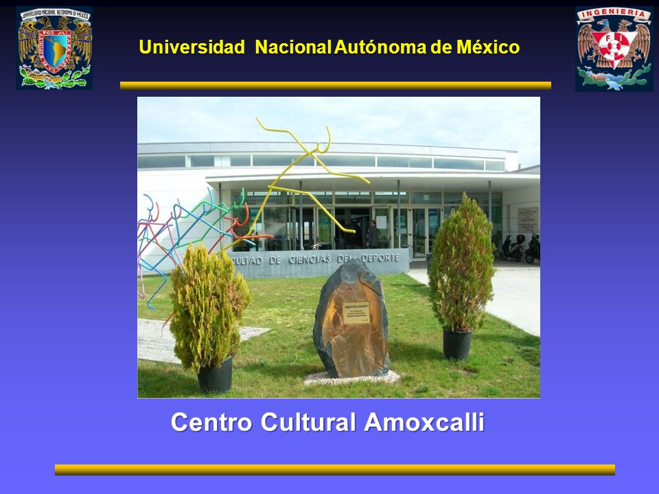 Universidad Nacional Autónoma de México Centro Cultural Amoxcalli