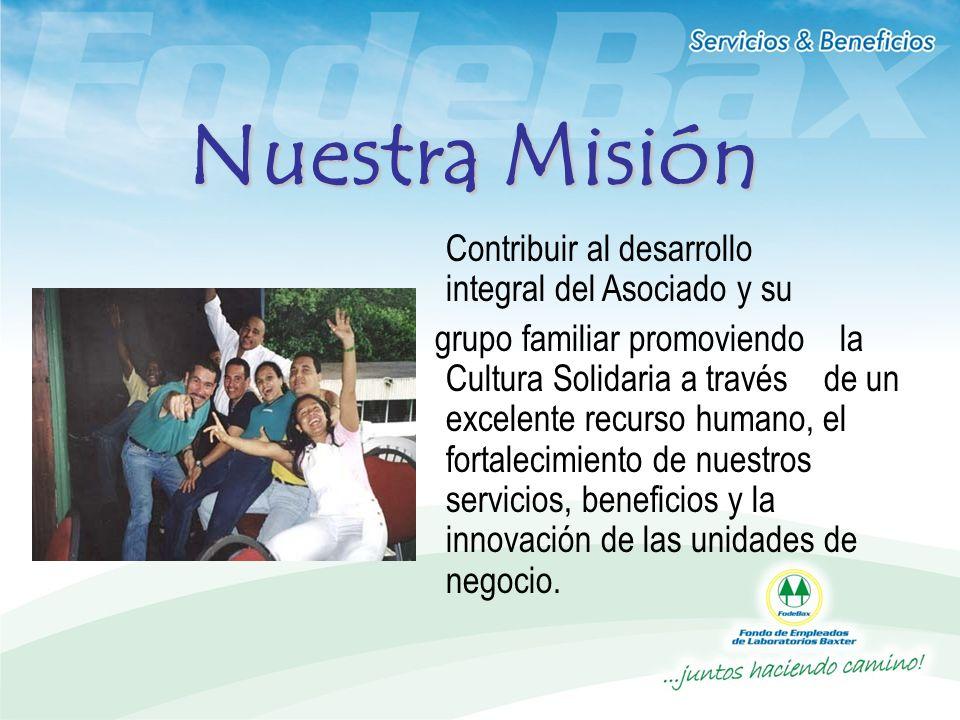 Nuestra Misión Contribuir al desarrollo integral del Asociado y su.