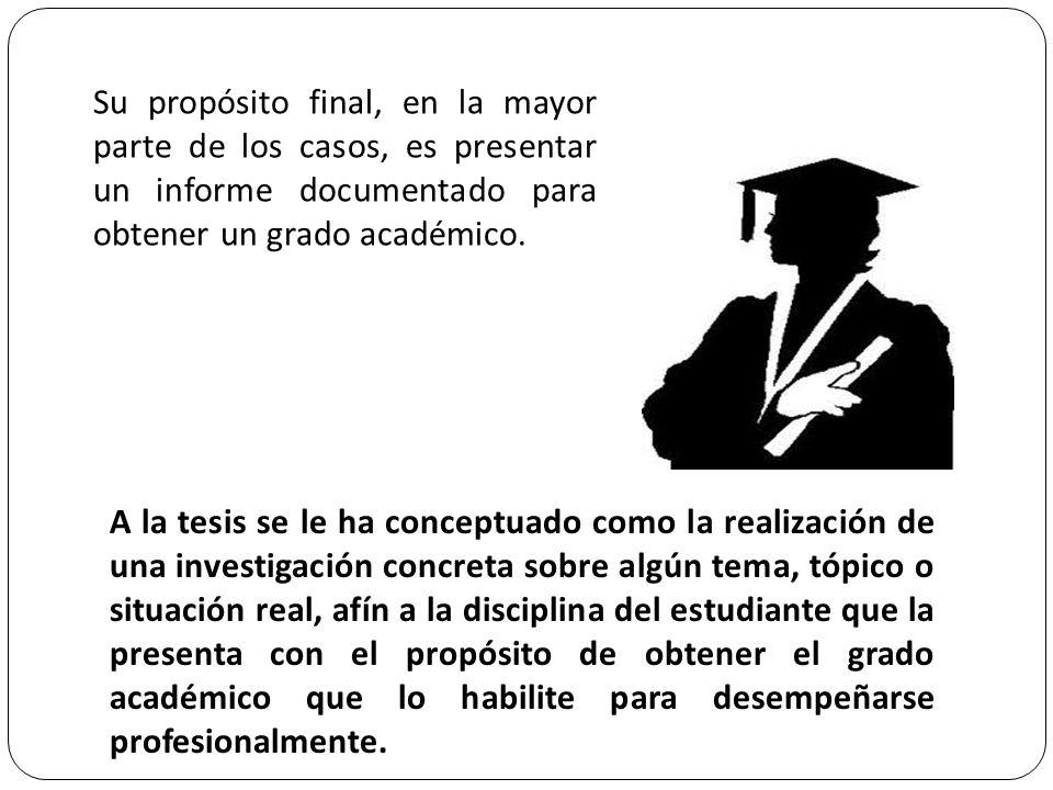 Su propósito final, en la mayor parte de los casos, es presentar un informe documentado para obtener un grado académico.