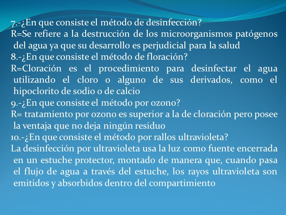 7.-¿En que consiste el método de desinfección