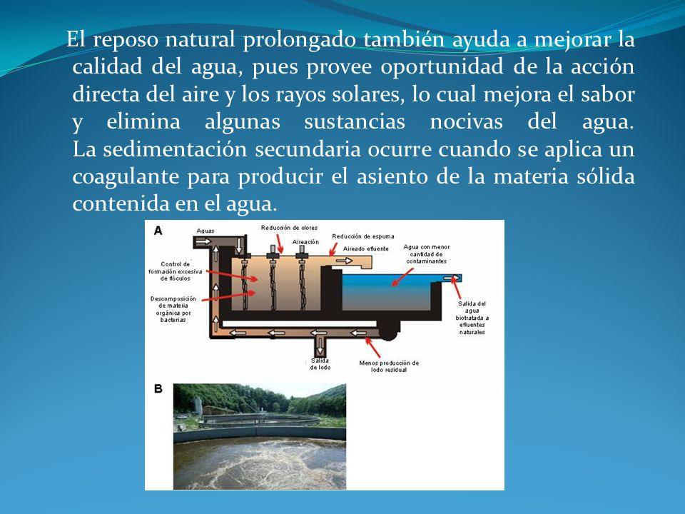 El reposo natural prolongado también ayuda a mejorar la calidad del agua, pues provee oportunidad de la acción directa del aire y los rayos solares, lo cual mejora el sabor y elimina algunas sustancias nocivas del agua.