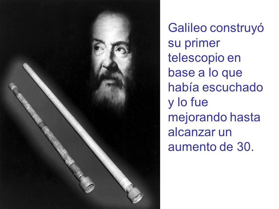 Galileo construyó su primer telescopio en base a lo que había escuchado y lo fue mejorando hasta alcanzar un aumento de 30.