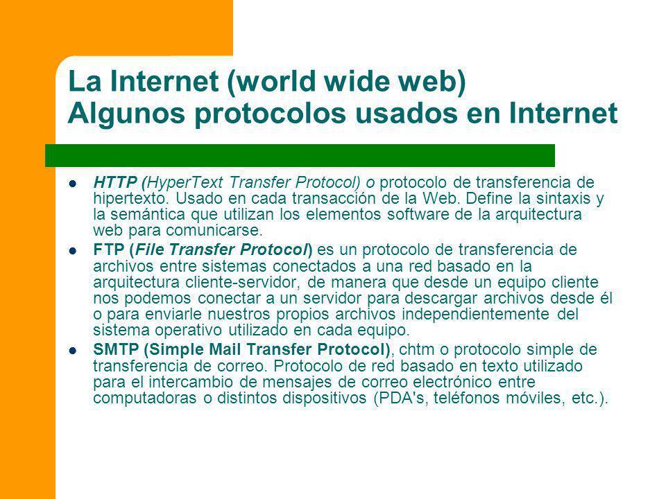 La Internet (world wide web) Algunos protocolos usados en Internet