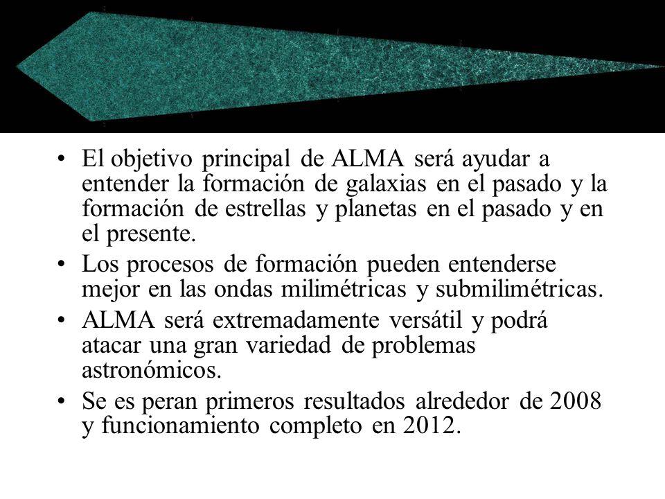 El objetivo principal de ALMA será ayudar a entender la formación de galaxias en el pasado y la formación de estrellas y planetas en el pasado y en el presente.
