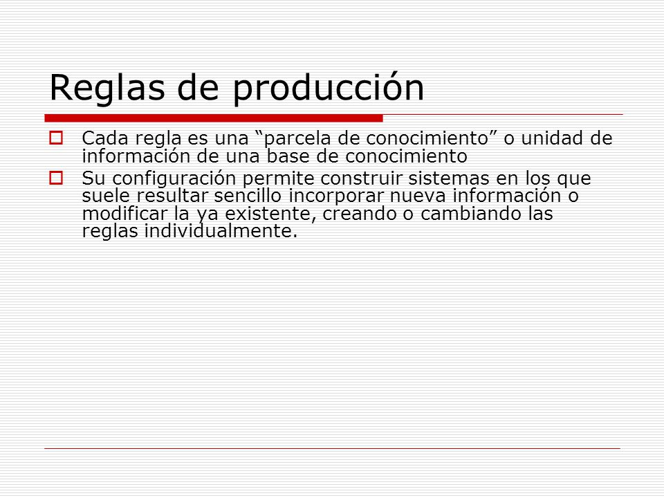 Reglas de producción Cada regla es una parcela de conocimiento o unidad de información de una base de conocimiento.
