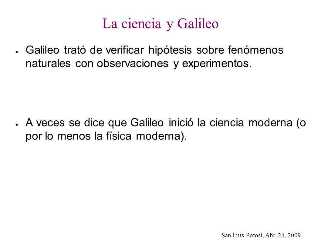 La ciencia y Galileo Galileo trató de verificar hipótesis sobre fenómenos naturales con observaciones y experimentos.