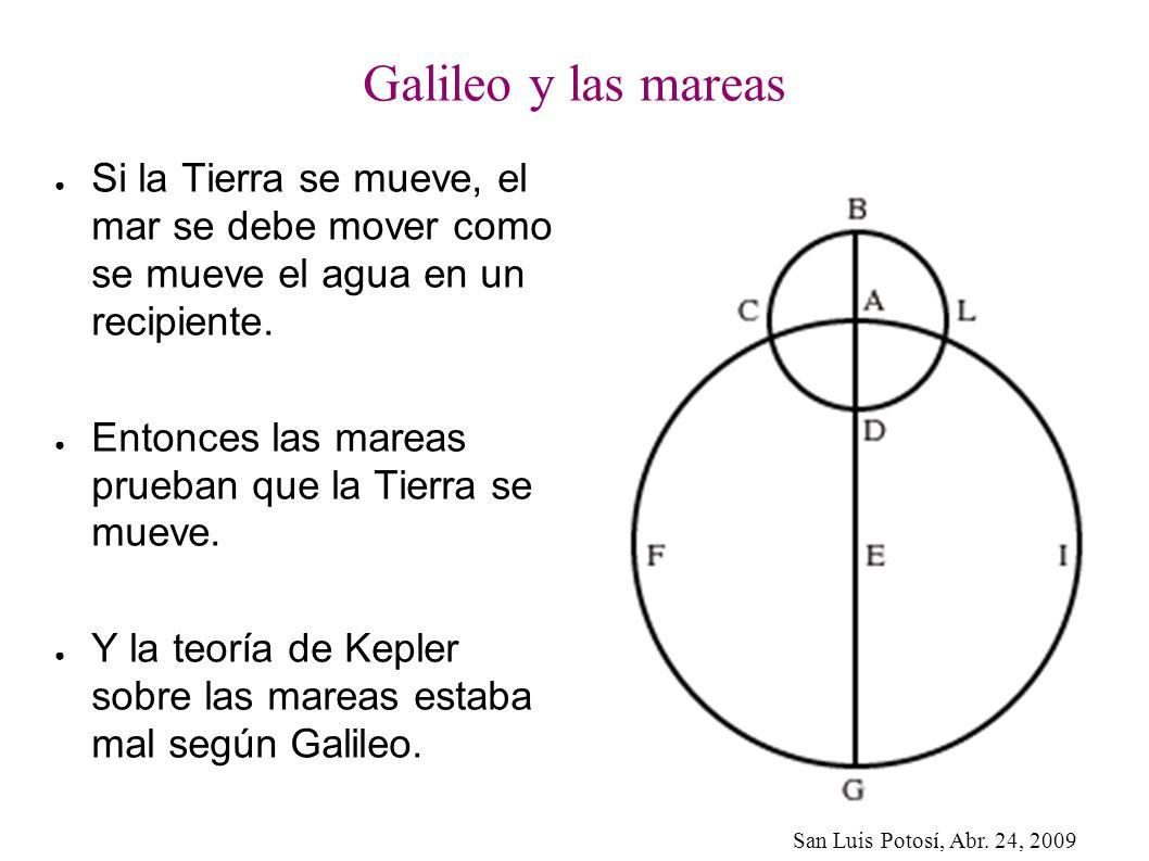 Galileo y las mareas Si la Tierra se mueve, el mar se debe mover como se mueve el agua en un recipiente.