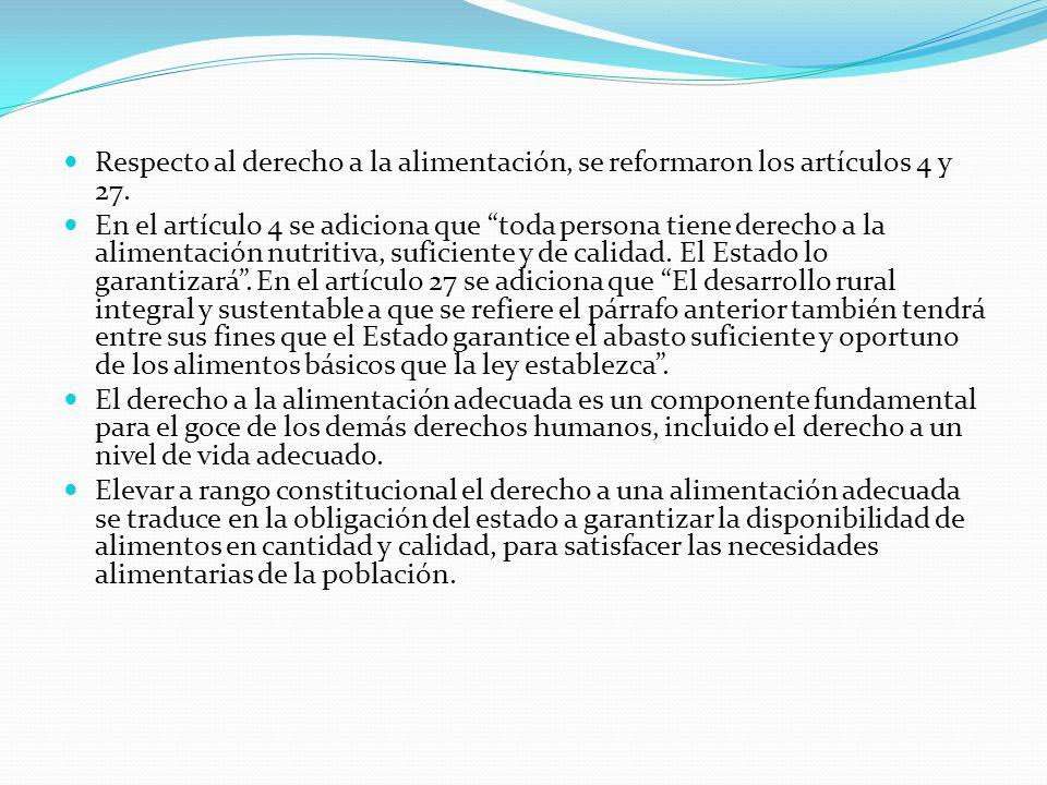 Respecto al derecho a la alimentación, se reformaron los artículos 4 y 27.